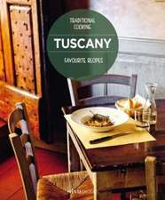 Tuscany Favourite Recipes: Traditional Cooking