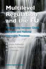 Multilevel Regulation and the EU:  The Interplay Between Global, European and National Normative Processes