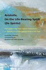 Aristotle, on the Life-Bearing Spirit (de Spiritu):  A Discussion with Plato and His Predecessors on Pneuma as the Instrumental Body of the Soul
