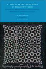 Classical Arabic Humanities in Their Own Terms:  Festschrift for Wolfhart Heinrichs on His 65th Birthday Presented by His Students and Colleagues