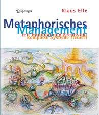 Metaphorisches Management: mit Intuition und Kreativität komplexe Systeme steuern