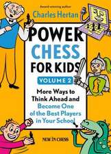 Power Chess for Kids, Volume 2:  More Ways to Think Ahead and Become One of the Best Players in Your School