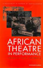 African Theatre in Performance: A Festschrift in Honour of Martin Banham