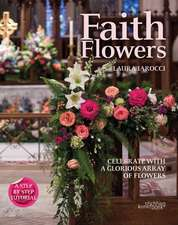 Faith Flowers: Celebrate With a Glorious Array of Flowers