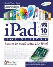 iPad with iOS 10 & Higher for Seniors: Learn to work with the iPad