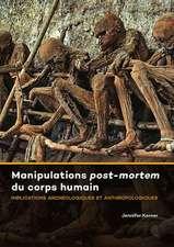 Manipulations Post-Mortem Du Corps Humain: Implications Archeologiques Et Anthropologiques