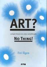 Art? No Thing!: Analogies Between Art, Science and Philosophy