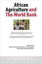 African Agriculture and the World Bank:  Development or Impoverishment? Policy Dialogue No. 1