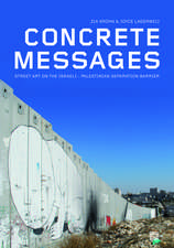 Concrete Messages: Street Art on the Israeli-Palestinian Separation Barrier