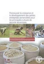 Promouvoir La Croissance Et Le Developpement Des Petites Entreprises Semencieres Pour Les Principales Cultures de Securite Alimentaire:  Bonnes Pratiqu