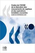 Codes de l'OCDE de la libération des mouvements de capitaux et des opérations invisibles courantes: Guide de référence 2007