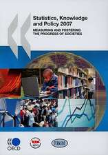Statistics, Knowledge and Policy 2007: Measuring and Fostering the Progress of Societies