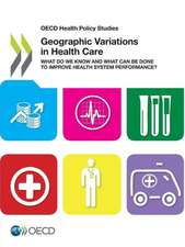 OECD Health Policy Studies Geographic Variations in Health Care:  What Do We Know and What Can Be Done to Improve Health System Performance?