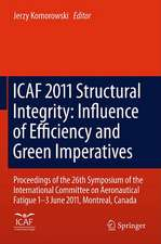 ICAF 2011 Structural Integrity: Influence of Efficiency and Green Imperatives: Proceedings of the 26th Symposium of the International Committee on Aeronautical Fatigue, Montreal, Canada, 1-3 June 2011