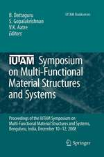 IUTAM Symposium on Multi-Functional Material Structures and Systems: Proceedings of the the IUTAM Symposium on Multi-Functional Material Structures and Systems, Bangalore, India, December 10-12, 2008