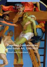 Flagellant Confraternities and Italian Art, 1260-1610: Ritual and Experience