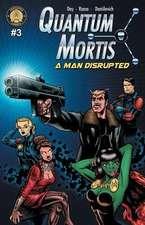QUANTUM MORTIS A Man Disrupted #3