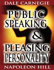 Public Speaking by Dale Carnegie (the Author of How to Win Friends & Influence People) & Pleasing Personality by Napoleon Hill (the Author of Think an:  I Dare You!, as a Man Thinketh & How to Live on 24 Hours a Day
