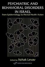 Psychiatric and Behavioral Disorders in Israel:  From Epidemiology to Mental Health Action