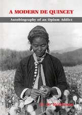 Modern De Quincey, A: Autobiography Of An Opium Addict