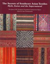 The Secrets of Southeast Asian Textiles: Myth, Status and the Supernatural: The James H W Thompson Foundation Symposium Papers