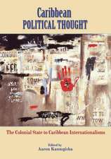Caribbean Political Thought - The Colonial State to Caribbean Internationalisms:  Caribbean Political Activism