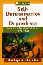 Between Self Determination and Dependency:  Jamaica's Foreign Relations, 1972-1989