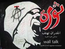 Wall Talk: Graffiti of the Egyptian Revolution
