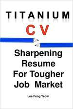 Titanium CV:  Sharpening Resume for Tougher Job Market