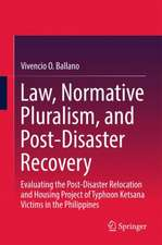 Law, Normative Pluralism, and Post-Disaster Recovery: Evaluating the Post-Disaster Relocation and Housing Project of Typhoon Ketsana Victims in the Philippines