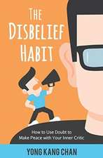 The Disbelief Habit: How to Use Doubt to Make Peace with Your Inner Critic