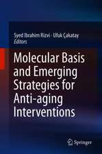 Molecular Basis and Emerging Strategies for Anti-aging Interventions