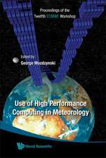 Use of High Performance Computing in Meteorology - Proceedings of the Twelfth Ecmwf Workshop