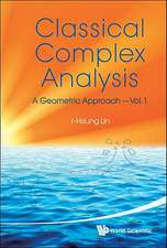 Classical Complex Analysis, Volume 1:  A Geometric Approach