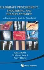 Allograft Procurement, Processing and Transplantation:  A Comprehensive Guide for Tissue Banks
