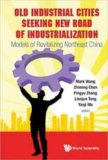 Old Industrial Cities Seeking New Road of Industrialization:  Models of Revitalizing Northeast China