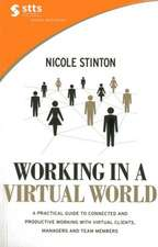 Working in a Virtual World:  A Practical Guide to Connected and Productive Working with Virtual Clients, Managers and Team Members
