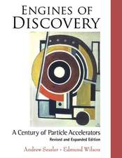 Engines of Discovery:  A Century of Particle Accelerators (Revised and Expanded Edition)