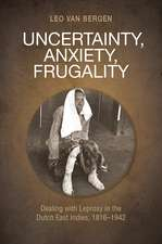 Uncertainty, Anxiety, Frugality: Dealing with Leprosy in the Dutch East Indies, 1816–1942