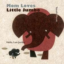 Mom Loves Little Jumbo: Hello, I Am Jumbo