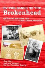 By the Banks of the Brokenhead:  One Life, and One Summer, on the Canadian Prairie