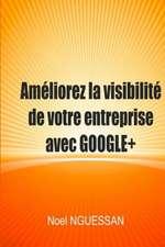 Ameliorez La Visibilite de Votre Entreprise Avec Google+