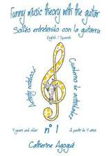 Funny Music Theory with the Guitar Solfeo Entretenido Con La Guitarra English Spanish:  Music Theory Initiation for a Special Guitar
